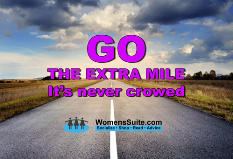 GO THE EXTRA MILE It's never crowed