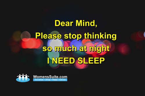Dear Mind, Please stop thinking so much at night I NEED SLEEP