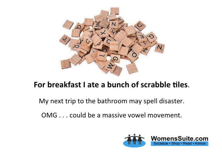 For breakfast today I ate a bunch of scrabble tiles.