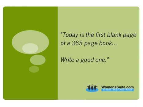 Today is the first blank page of a 365 page book . . . Write a good one.