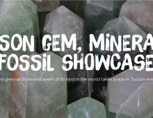 The Tucson Gem, Mineral & Fossil Showcase: Saturday, Jan. 27 – Sunday, Feb. 11