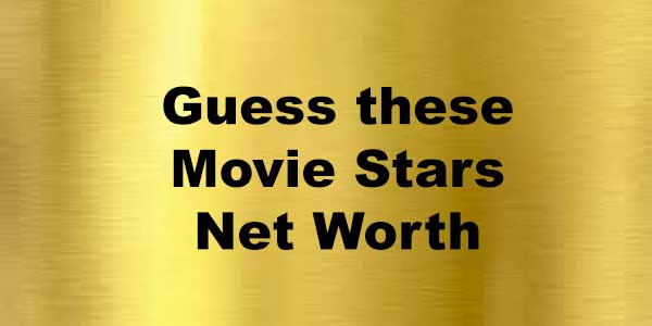 Guess-these-Movie-Stars-Net-Worth-gold