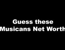 Guess these Musicians Net Worth