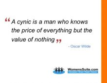 A cynic is a man who knows the price of everything but the value of nothing