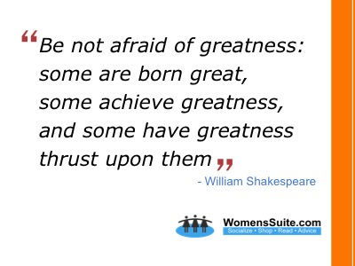 Be not afraid of greatness: some are born great, some achieve greatness, and some have greatness thrust upon them