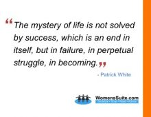 The mystery of life is not solved by success, which is an end in itself, but in failure, in perpetual struggle, in becoming.