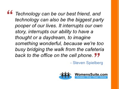 Technology can be our best friend, and technology can also be the biggest party pooper of our lives. It interrupts our own story, interrupts our ability to have a thought or a daydream, to imagine something wonderful, because we're too busy bridging the walk from the cafeteria back to the office on the cell phone