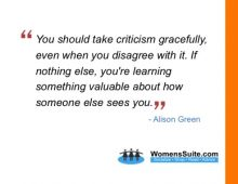 You should take criticism gracefully, even when you disagree with it. If nothing else, you're learning something valuable about how someone else sees you.