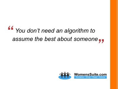 SYou don't need an algorithm to assume the best about someone