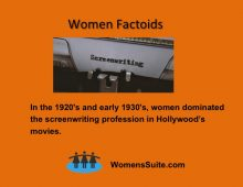 In the 20's and early 30's women dominated the screenwriting profession in Hollywood movies.