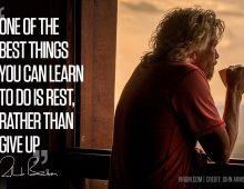 One of the best things you can learn to do is rest, rather than give up - Richard Branson