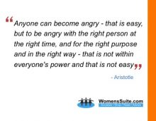 Anyone can become angry – that is easy, but to be angry with the right person at the right time, and for the right purpose and in the right way – that is not within everyone's power and that is not easy